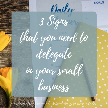 3 Signs that you need to Delegate in your Business