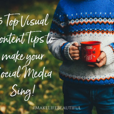 5 Top Visual Content Tips to make your Social Media Sing!
